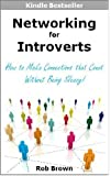Networking for Introverts: How to Make Connections that Count Without Being Sleazy