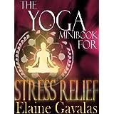 THE YOGA MINIBOOK FOR STRESS RELIEF (THE YOGA MINIBOOK SERIES 3) ~ Elaine Gavalas