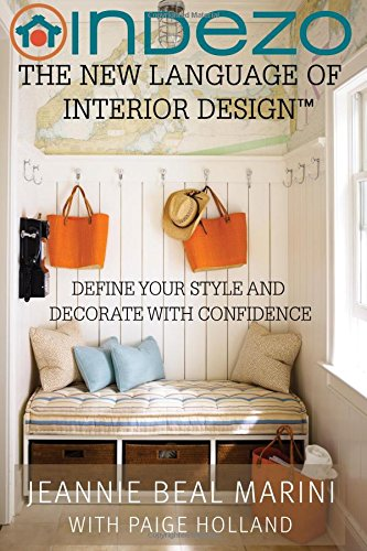 InDeZo: The New Language of Interior Design: Define Your Style and Decorate With Confidence