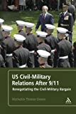 US Civil-Military Relations After 9/11: Renegotiating the Civil-Military Bargain 1st (first) Edition by Owens, Mackubin Thomas [2011]