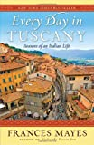 [EVERY DAY IN TUSCANY: SEASONS OF AN ITALIAN LIFE] BY Mayes, Frances (Author) Broadway Books (publisher) Paperback