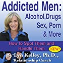 Addicted Men: Alcohol, Drugs, Sex, Porn and More: How to Spot Them and Handle Them