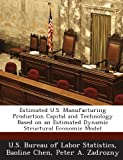 img - for Estimated U.S. Manufacturing Production Capital and Technology Based on an Estimated Dynamic Structural Economic Model book / textbook / text book