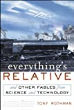 Everythings Relative: And Other Fables from Science and Technology