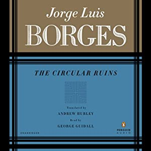 The Circular Ruins | [Jorge Luis Borges, Andrew Hurley (translator)]