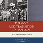 Turmoil and Transition in Boston: A Political Memoir from the Busing Era | Lawrence S. DiCara
