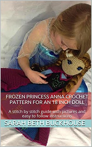 Frozen Princess Anna Crochet Pattern for an 18 inch Doll: A stitch by stitch guide with pictures and easy to follow instructions