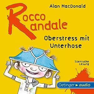 Oberstress mit Unterhose (Rocco Randale 3) Hörbuch