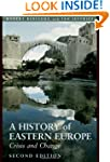 A History of Eastern Europe: Crisis a...