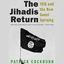 The Jihadis Return: ISIS and the New Sunni Uprising (       UNABRIDGED) by Patrick Cockburn Narrated by C. James Moore
