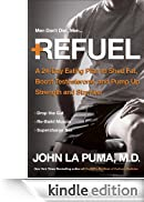 Refuel: A 24-Day Eating Plan to Shed Fat, Boost Testosterone, and Pump Up Strength and Stamina [Edizione Kindle]