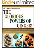 THE GLORIOUS POWERS OF GINGER!: Discover Amazing Hidden Secrets And Health Benefits Of Including Ginger In Your Daily Diet - Plus Super Easy Ginger Tea ... Cupboard Series Book 2) (English Edition)