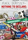 Mark Dempster Nothing to Declare: Confessions of an Unsuccessful Drug Smuggler, Dealer and Addict
