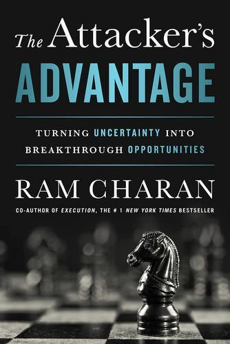 The Attacker's Advantage: Turning Uncertainty into Breakthrough Opportunities by Charan, Ram (2015) Hardcover (The Attackers Advantage compare prices)