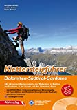 Klettersteigführer Dolomiten - Südtirol - Gardasee: Alle lohnenden Klettersteige in den Dolomiten, in Südtirol, am Gardasee, in der Brenta und in den Vizentiner Alpen