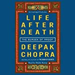 Life After Death: The Burden of Proof | Deepak Chopra