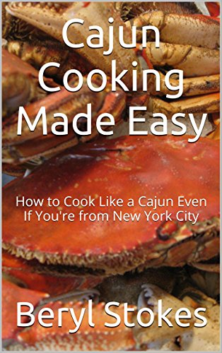 Cajun Cooking Made Easy: How to Cook Like a Cajun Even If You're from New York City by Beryl Stokes