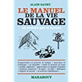 Le manuel de la vie sauvage ou revivre par la naturepar Alain Saury
