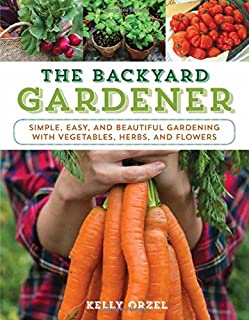 Book Cover: The Backyard Gardener: Simple, Easy, and Beautiful Gardening with Vegetables, Herbs, and Flowers