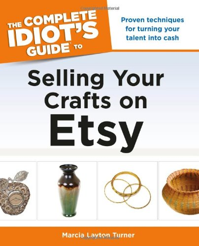 The Complete Idiot'S Guide To Selling Your Crafts On Etsy (Idiot'S Guides)