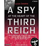 img - for A Spy at the Heart of the Third Reich: The Extraordinary Life of Fritz Kolbe, America's Most Important Spy in World War II (CD-Audio) - Common book / textbook / text book