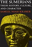 The Sumerians: Their History, Culture, and Character (Phoenix Books) (0226452387) by Samuel Noah Kramer