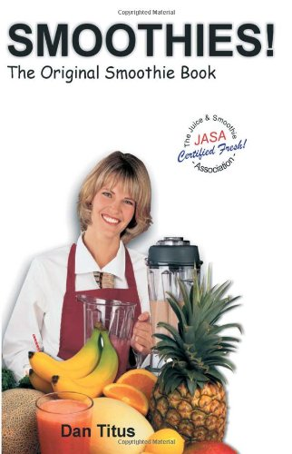 Smoothies! The Original Smoothie Book, Vol. 1 by Mr. Dan Titus