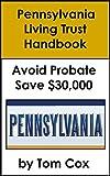 Pennsylvania Living Trust Handbook: How to Create a Living Trust in Pennsylvania and Save $30k in Probate Fees