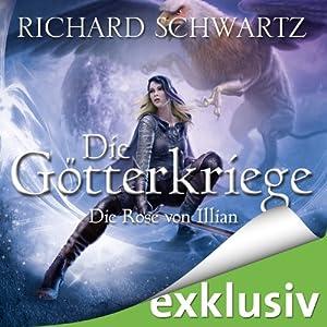 Die Rose von Illian (Die Götterkriege 1) | [Richard Schwartz]