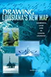 img - for Drawing Louisiana's New Map:: Addressing Land Loss in Coastal Louisiana book / textbook / text book