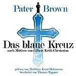 Das blaue Kreuz - nach Motiven von Gilbert Keith Chesterton (Pater Brown) | Gilbert Keith Chesterton