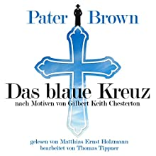 Das blaue Kreuz - nach Motiven von Gilbert Keith Chesterton (Pater Brown) Hörbuch von Gilbert Keith Chesterton Gesprochen von: Matthias Ernst Holzmann