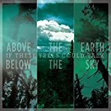 Above The Earth, Below The Sky by If These Trees Could Talk (2015-08-03)