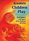 Games Children Play: How Games and Sport Help Children Develop