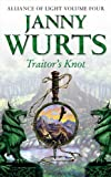 Traitor's Knot: Alliance of Light: Volume Four (The Wars of Light and Shadow series) (Bk. 4) (0007101147) by Janny Wurts