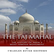 The Taj Mahal: The History of India's Most Famous Monument (       UNABRIDGED) by Charles River Editors, Jesse Harasta Narrated by Karey James Kimmel