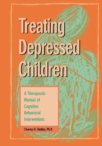 Treating Depressed Children: A Therapeutic Manual of Cognitive Behavioral Interventions (Best Practices for Therapy) PDF