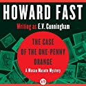 The Case of the One-Penny Orange (       UNABRIDGED) by Howard Fast Narrated by Brian Nishii