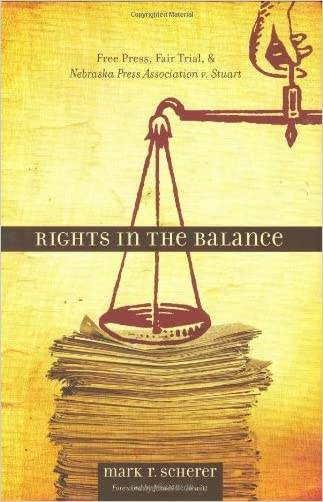 Rights in the Balance: Free Press, Fair Trial, and Nebraska Press Association v. Stuart (Plains Histories)