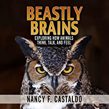 Beastly Brains: Exploring How Animals Think, Talk, and Feel | Livre audio Auteur(s) : Nancy F. Castaldo Narrateur(s) : Charon Normand-Widmer