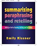 Summarizing, Paraphrasing and Retelling: Skills for Better Reading, Writing and Test Taking