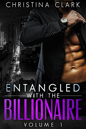 Entangled With The Billionaire - (Volume 1 in the Entangled With The Billionaire Series) An Alpha Billionaire Romance