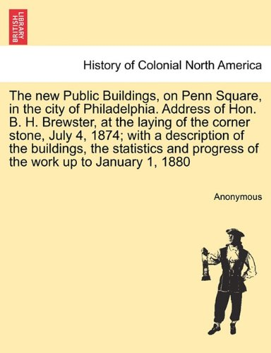 The new Public Buildings, on Penn Square, in the city of Philadelphia. Address of Hon. B. H. Brewster, at the laying of