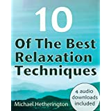 10 of The Best Relaxation Techniques: Helping You Live a More Balanced and Peaceful Life ~ Michael Hetherington