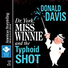 Dr. York, Miss Winnie, and the Typhoid Shot (       ABRIDGED) by Donald Davis Narrated by Donald Davis