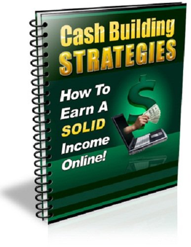 CASH BUILD STRATEGIES HOW TO EARN A SOLID INCOME ONLINE AAA+++
