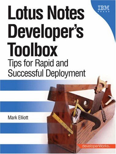 Lotus Notes Developer's Toolbox: Tips for Rapid and Successful Deployment (Developerworks)