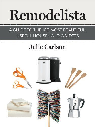 the editors of Remodelista  Julie Carlson - Remodelista: A Guide to the 100 Most Beautiful, Useful Household Objects