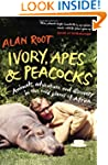 Ivory, Apes & Peacocks: Animals, adve...