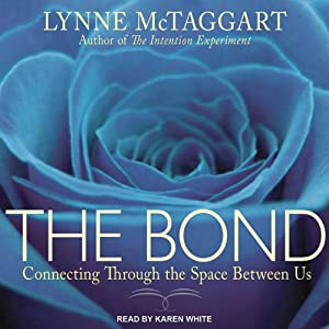 The Bond: Connecting Through the Space Between Us | [Lynne McTaggart]